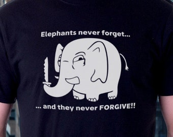 Elephants never forget.. and they never forgive! Funny Tshirt for casual wear, Epic Clothing by Brutal Visual Studio
