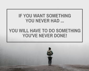 If you want something you never had you will have to do something you have never done - Inspiring and Motivational High Quality Prints