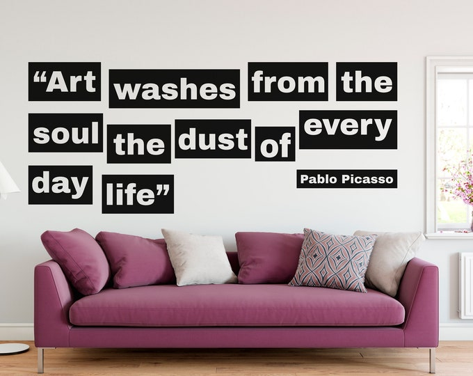 Motivational Vinyl Decal - Art washes from the soul the dust of every day life, Many colors, Artistic mural collection for wall decor, Quote