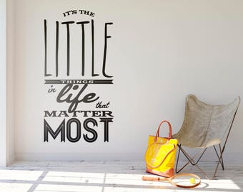 Its the little things in life that matter the most - Typography Wall Decals, Home Decor, Interior Design, Inspiring, Motivational, Happy