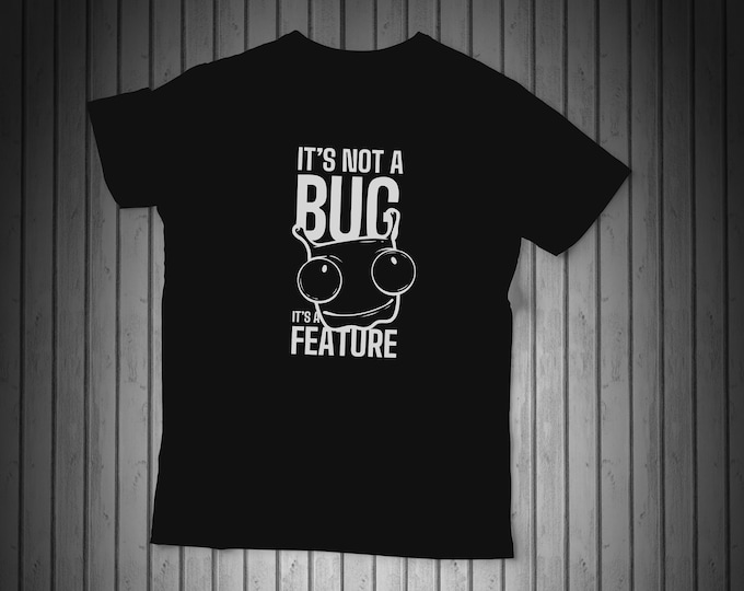 It's not a bug, its a feature - Funny Tshirt with multiple variations for programmers