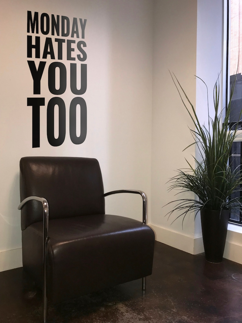 Monday Hates You Too  Motivational Vinyl Decal / Sticker image 0