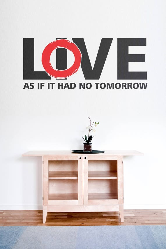 Live and Love as if it had no tomorrow - Typography Wall Decals for Home Decor, Life is short, Motivational and Inspiring wall decals