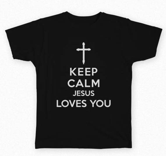 Keep Calm Jesus Loves You Tshirt with multiple variations - Religious Christian Shirt