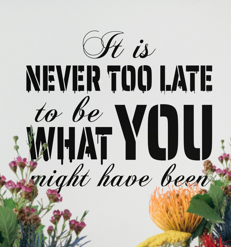 SVG  Its never too late to be what you might have been // image 0