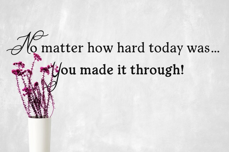 SVG  No matter how hard today was you made it through // image 0