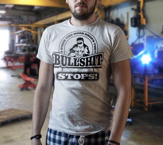 When the hood drops, The bullshit stops -  Funny Tshirt for welders    Welding Welder Gag Gift Epic CoolWear