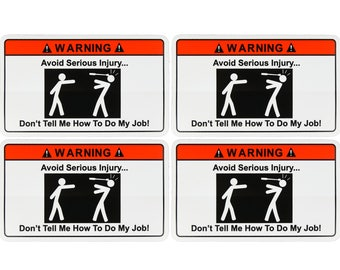 STICKER 4 PACK (4) Warning! Don't Tell Me How To Do My Job Vinyl Hardhat Toolbox Bumper Motorcycle Funny Work Stickers Decal