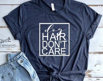 58f740f05 Dog Hair Don't Care Funny Dog Shirts For Women, Dog Lover Shirt, Best Gifts  For Her, For Mom, And Best Friend, Birthday Gift Ideas