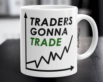 traders funny mug traders gonna trade coffee mug tea cup cool gifts for brokers retirement gifts traders gifts finance stock markets