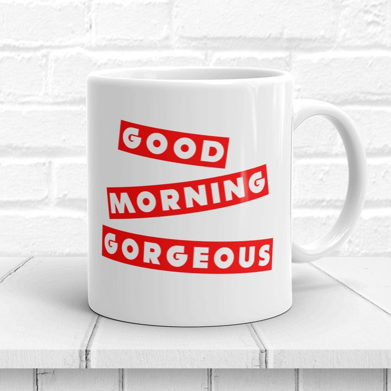 Good Morning Gorgeous Mug Gift For Her Cool Gifts For Etsy
