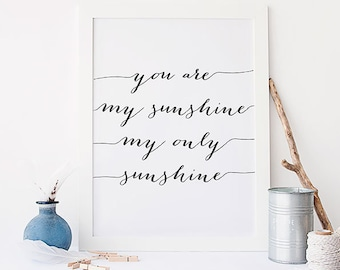 You Are My Sunshine My Only Sunshine, Motivational Poster, Calligraphy Print, Nursery Decor, Inspirational Quote, Trendy Quote, Wall Art