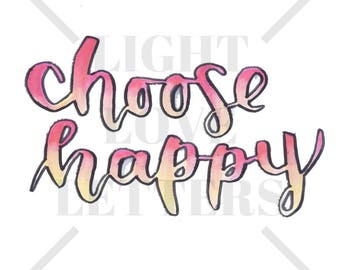 Calligraphy Print - Choose Happy, Brush Calligraphy, Art Print, Quote, Wall Art Decor, Inspirational Quote, Instant Download
