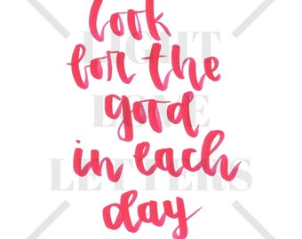 Calligraphy Print - Look For The Good In Each Day, Brush Calligraphy, Art Print, Quote, Wall Art Decor, Instant Download