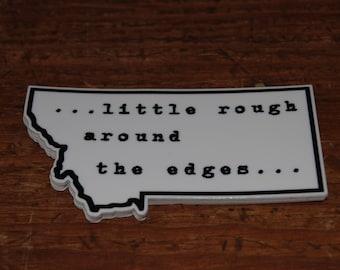 Little Rough Around The Edges MT Sticker