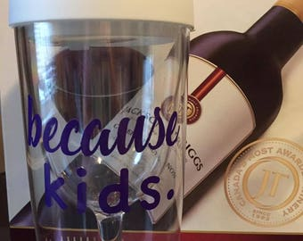 because kids. plastic double walled wine tumbler