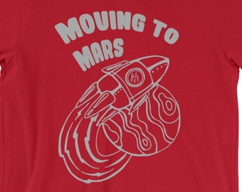 Moving to Mars, Outer Space, Red Planet, Space Explorer, Science, Teacher, Politics, Rocket Ship, Astronaut, Martian, Graphic T-Shirt, Adult