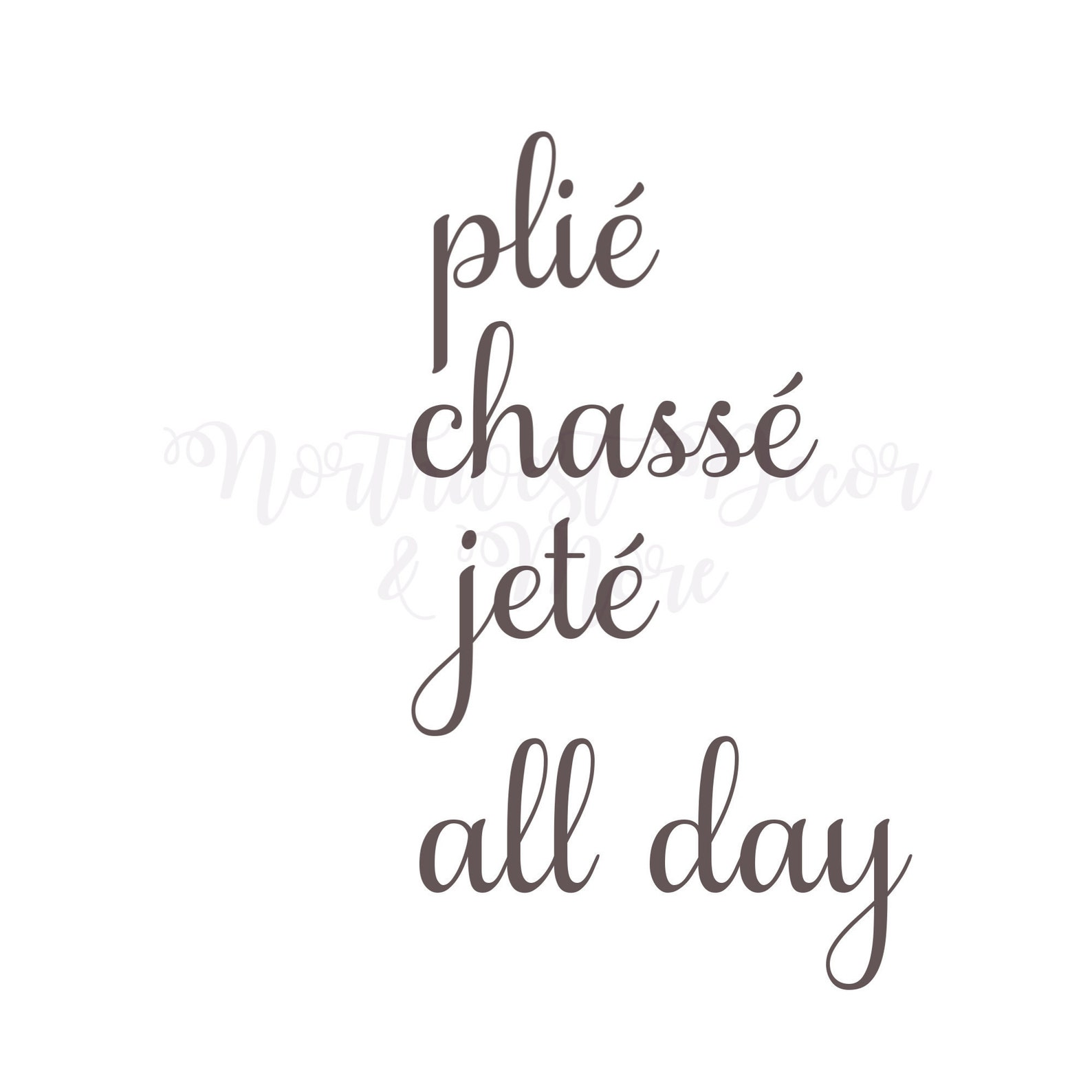 ballet svg / plie chasse jete all day svg / ballerina svg / cricut cut file