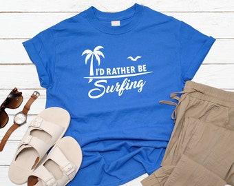 fe311b5ca9 I'd Rather Be Surfing T-Shirt | Summer Fun | Beach Bum | California Weather  | Hawaii | Caribbean | Tropical