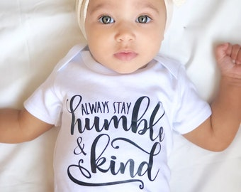 Always Stay Humble and Kind / Baby Bodysuit / Baby Clothing / Baby Girl / Girl Clothing / Toddler T-Shirt / Kid's Clothing / Kindness