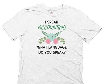 7fb0275a2 I Speak Accounting, What Language Do You Speak? Organic Cotton Accountant T  Shirt, Made in USA