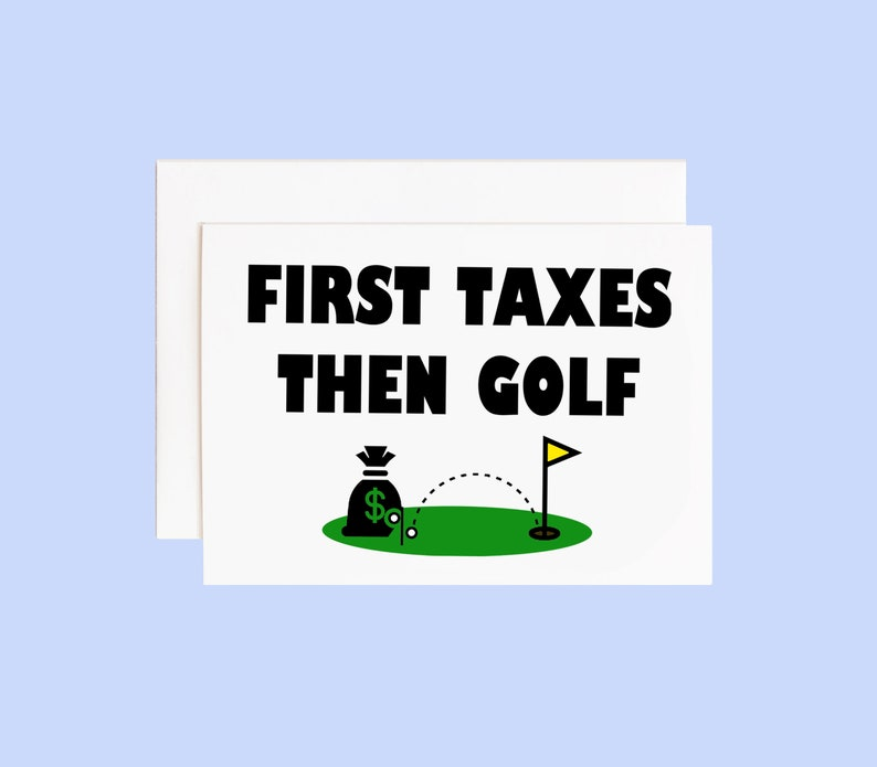 Tax Season Card First Taxes Then Golf image 0