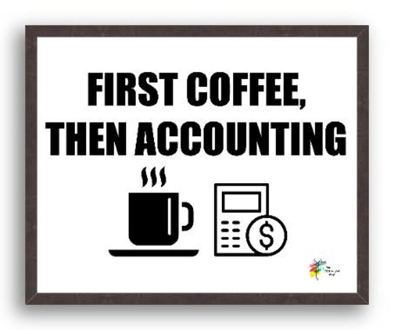 Accountant Art Print First Coffee Then Accounting Black Stain Wood