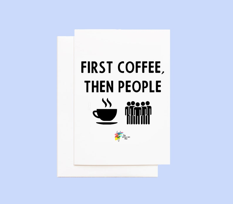 Funny Greeting Card for Business First Coffee Then People