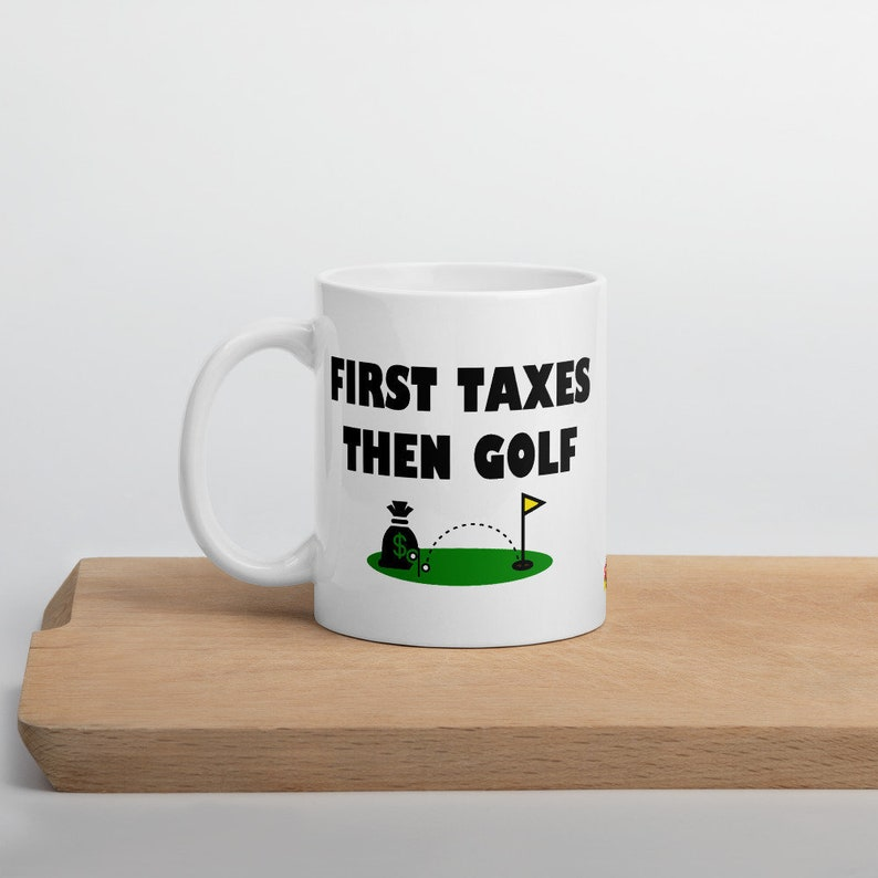 Tax Mug  First Taxes Then Golf image 0