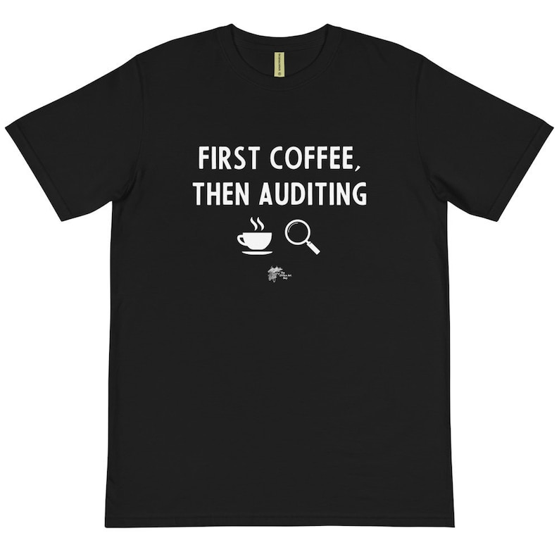 Auditor T Shirt  First Coffee Then Auditing  Organic Cotton image 0