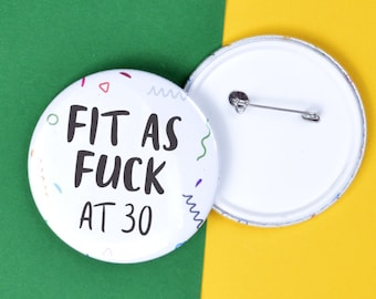 30th Birthday Badge Adult Humour Pin For Fit As Fuck At 30 Gift