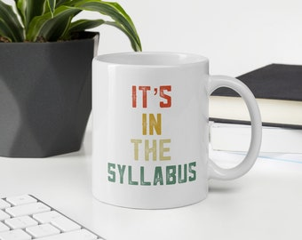 Funny Professor Gift Tenure Gift It's In The Syllabus Mug College Professor Gift For Mentor Tenured AF College Teacher Gift From Coworkers