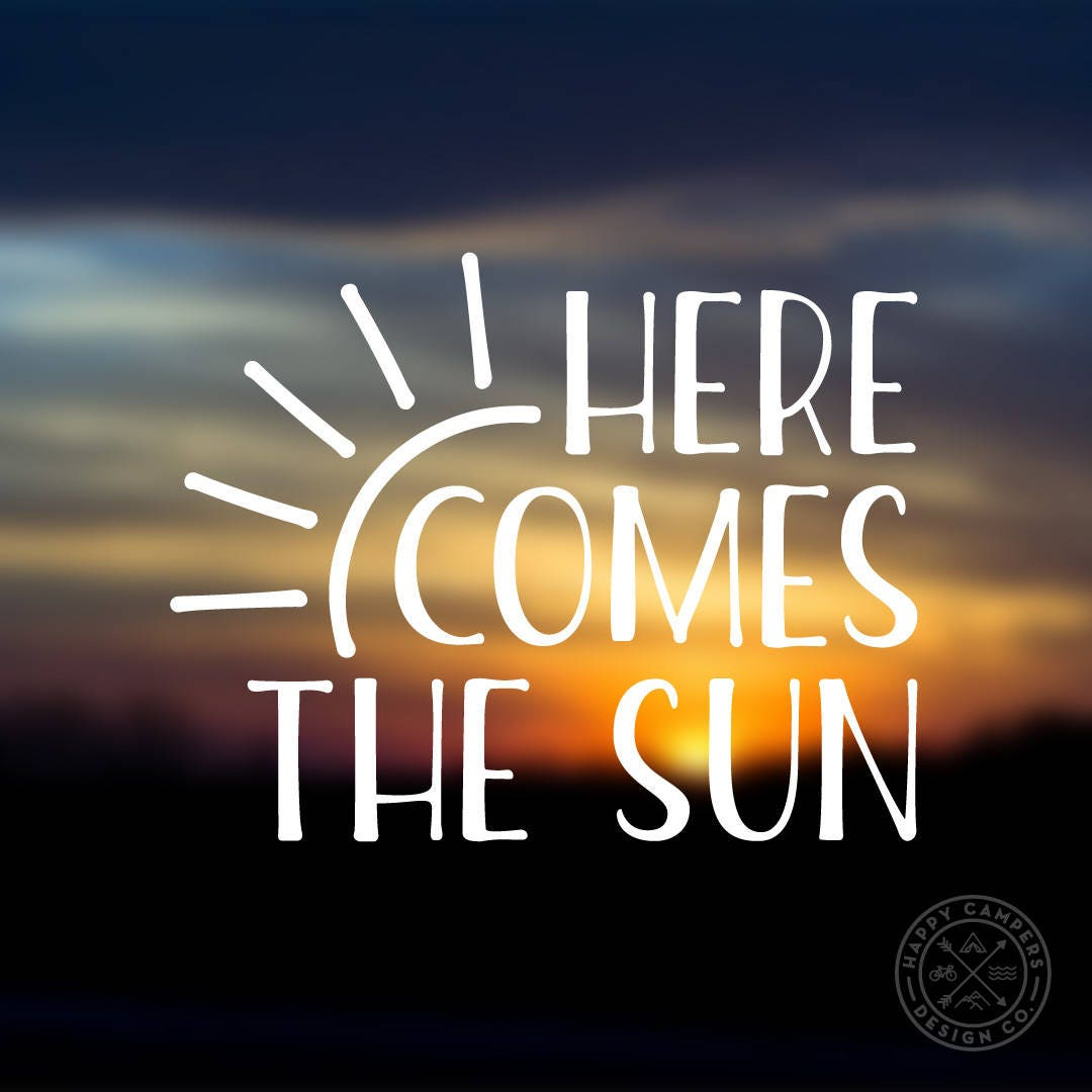 Here Comes The Sun Vinyl Decal | Water Bottle Decal | Car Window Decal |  Laptop Decal