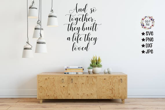 And So Together They Built A Life They Loved Svg And So Together Cutting Files Svg