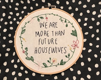 we are more than future housewives embroidery hoop art