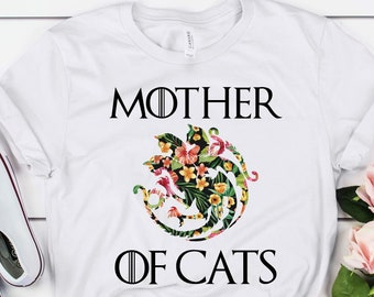 a02c5d768 Mother Of Cats Shirt Floral GOT TShirt Funny Mother's Day Gift Ideas House  Targaryen Shirt Mother of Dragons Game of Thrones