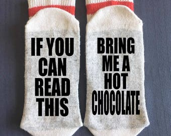 Hot Chocolate - Bring me Socks - If You Can Read This Bring me a Hot Chocolate - Gifts - Novelty Socks
