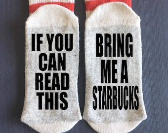 Starbucks - Bring me Socks - If You Can Read This Bring me Some Starbucks - Gifts - Starbucks Gifts - Coffee Lovers - Novelty Socks