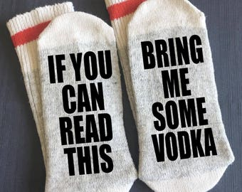 Vodka - Bring me Socks - If You Can Read This - If You Can Read This Bring me Some Vodka - Gifts - Novelty Socks