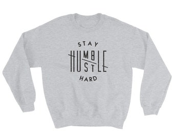 145e3d704 Stay Humble Hustle Hard Sweatshirt
