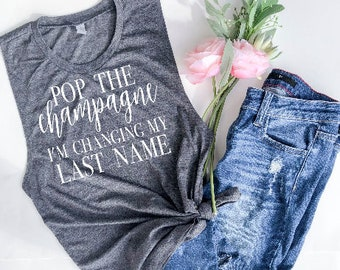 142abac4a pop the champagne I'm changing my last name, wifey tshirt, engaged af,  engagement gift, wife life, wedding gift, wedding day, pop the bubbly