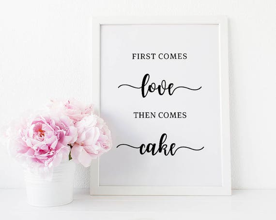 First Comes Love Then Comes Cake, Wedding Cake Sign, Wedding Cake Quote,  Cake Sign For Wedding, Wedding Quote Sign, Wedding Printables