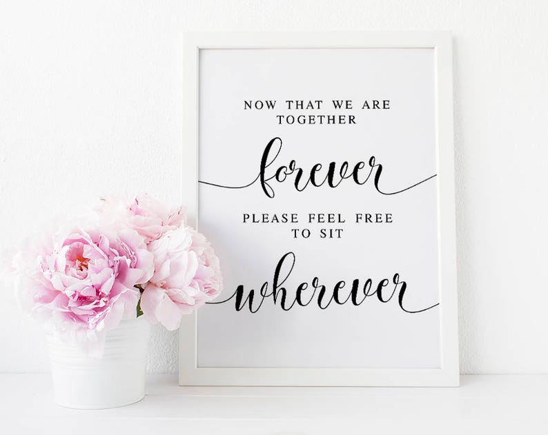 Now That We Are Together Forever Please Feel Free To Sit Wherever, Wedding  Seating Sign, Wedding Print, Wedding Printables, Reception Signs