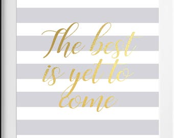Inspirational Quote / Poster Print/ The Best Is Yet To Come / Grey Stripes / Gold / Typography Print / Wall Art / 5x7 / 8x10 / A4 / A3