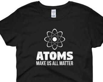 Atoms Make Us All Matter Women's Science T-Shirt