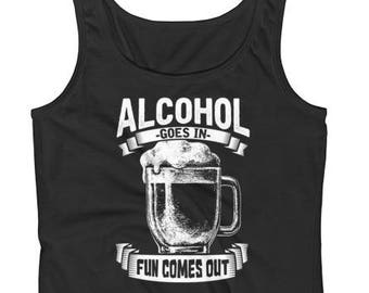 Alcohol Goes In Fun Comes Out Ladies' Tank