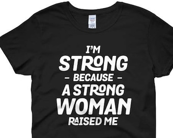 I'm Strong Because A Strong Woman Raised Me Women's T-Shirt