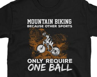 Other Sports Require 1 Ball Mountain Biking T-Shirt