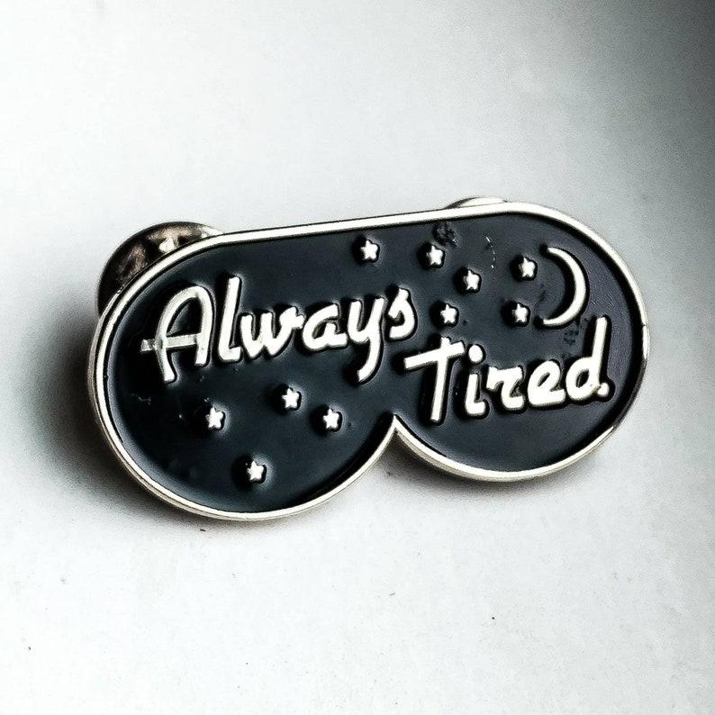 Always Tired Enamel pin | Funny lapel pin | Sleep hat pin | enamel pins |  Lapel pins | hat pins