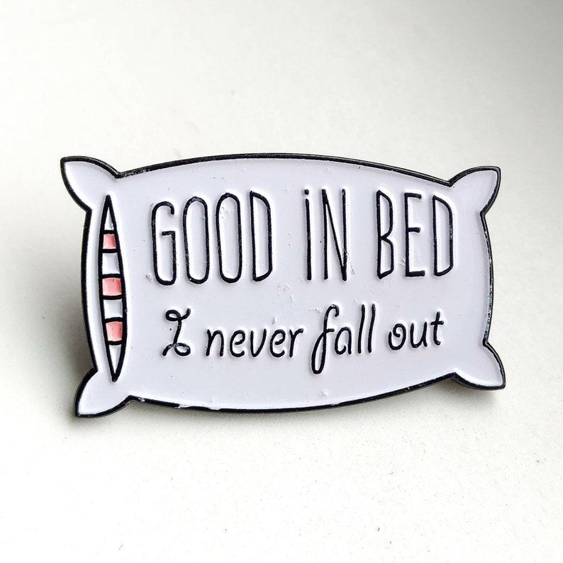 Enamel Pin | Good in Bed I Never Fall Out Lapel Pin | Funny Pin | Sleep Hat  pin | Pillow Enamel pins | Lapel Pins | Hat Pins